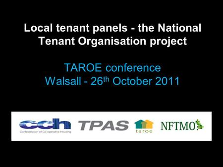 Local tenant panels - the National Tenant Organisation project TAROE conference Walsall - 26 th October 2011.
