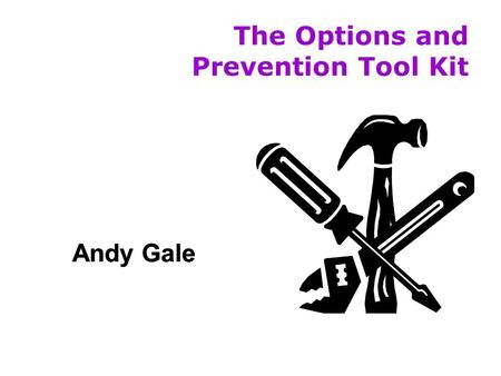 The Options and Prevention Tool Kit Andy Gale Prevention What Councils say  There has been a culture change; homelessness can be prevented by early.