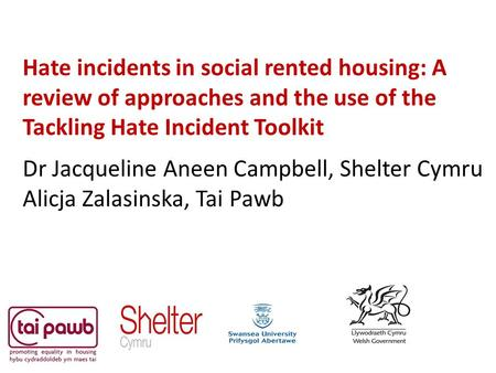 Hate incidents in social rented housing: A review of approaches and the use of the Tackling Hate Incident Toolkit Dr Jacqueline Aneen Campbell, Shelter.