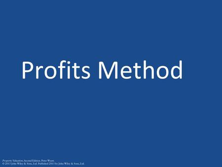 Profits Method. Introduction Used to value properties typically sold as part of a business (properties equipped as operational entities) so it is difficult.