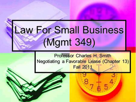 Law For Small Business (Mgmt 349) Professor Charles H. Smith Negotiating a Favorable Lease (Chapter 13) Fall 2011.