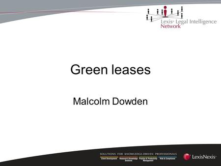 Green leases Malcolm Dowden. What is a 'green lease'? Developed in Australia for the public sector, 2006 Extended into the private sector on a voluntary.