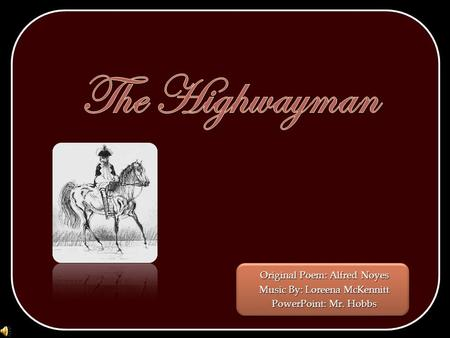 The Highwayman Original Poem: Alfred Noyes Music By: Loreena McKennitt