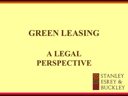 "GREEN LEASING A LEGAL PERSPECTIVE. Overview Green Building & Evolution of Green Lease –What is ""Green Building""? –Who Determines if a Building is ""Green""?"