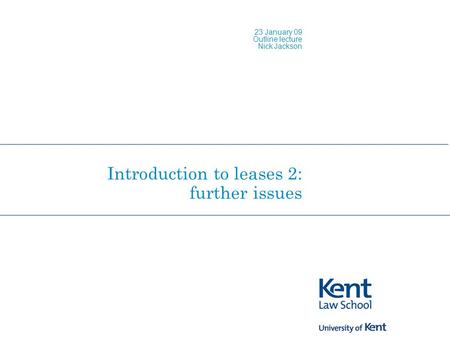 Introduction to leases 2: further issues 23 January 09 Outline lecture Nick Jackson.