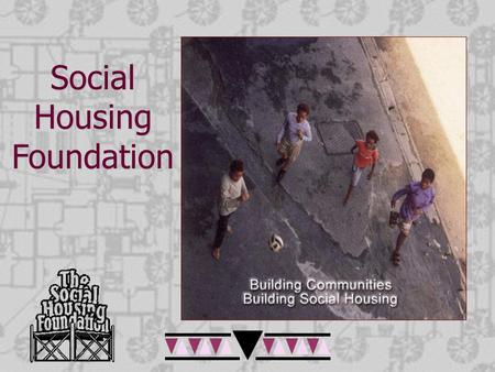 "Social Housing Foundation. SHF Presentation to Parliament Structure of Presentation  Background & Approach  Focus of SHF Reflection on ""Capacity building"""