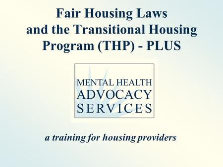 Fair Housing Laws and the Transitional Housing Program (THP) - PLUS a training for housing providers.