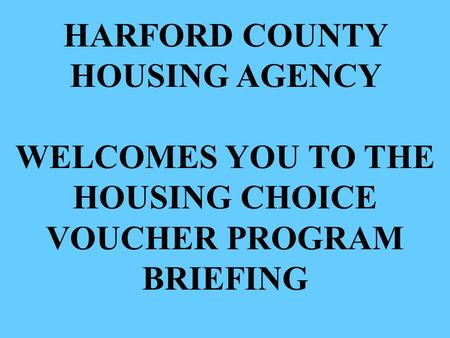 HARFORD COUNTY HOUSING AGENCY HOUSING CHOICE VOUCHER PROGRAM BRIEFING