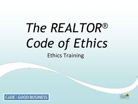 "The REALTOR ® Code of Ethics Ethics Training. Describe the history of the CodeDescribe the history of the Code Identify the role of the ""Golden Rule"""