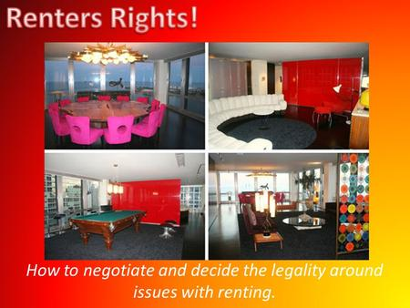 How to negotiate and decide the legality around issues with renting.