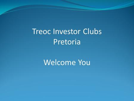 Treoc Investor Clubs Pretoria Welcome You. Investor Function 7 July 2009 Rental Solution & Property Launch.