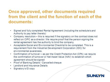 Once approved, other documents required from the client and the function of each of the documents: Signed and fully completed Rental Agreement (including.
