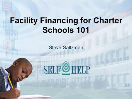Facility Financing for Charter Schools 101 Steve Saltzman.