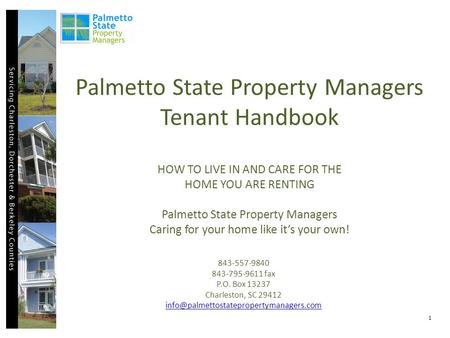 Palmetto State Property Managers Tenant Handbook HOW TO LIVE IN AND CARE FOR THE HOME YOU ARE RENTING Palmetto State Property Managers Caring for your.