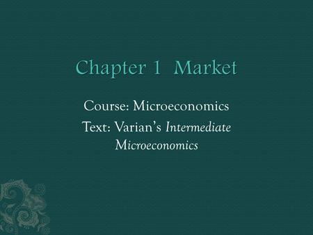 Course: Microeconomics Text: Varian's Intermediate Microeconomics.