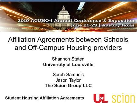 Student Housing Affiliation Agreements Affiliation Agreements between Schools and Off-Campus Housing providers Shannon Staten University of Louisville.