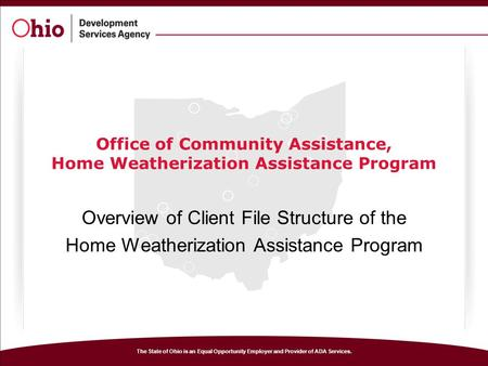 The State of Ohio is an Equal Opportunity Employer and Provider of ADA Services. Office of Community Assistance, Home Weatherization Assistance Program.