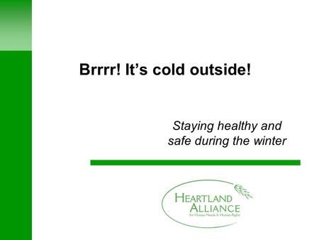 Brrrr! It's cold outside! Staying healthy and safe during the winter.