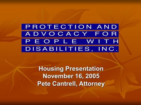 Housing Presentation November 16, 2005 Pete Cantrell, Attorney.
