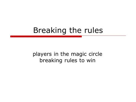 Breaking the rules players in the magic circle breaking rules to win.