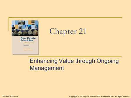 Chapter 21 Enhancing Value through Ongoing Management McGraw-Hill/IrwinCopyright © 2010 by The McGraw-Hill Companies, Inc. All rights reserved.