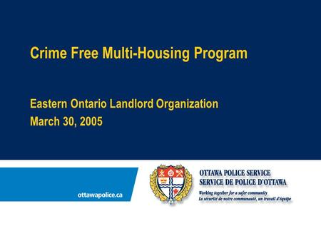 Crime Free Multi-Housing Program Eastern Ontario Landlord Organization March 30, 2005.