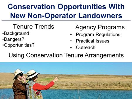 DRAKE AGRICULTURAL LAW CENTER Conservation Opportunities With New Non-Operator Landowners Tenure Trends Background Dangers? Opportunities? Agency Programs.