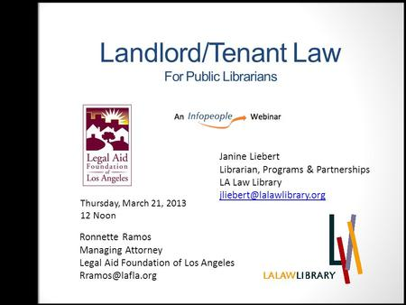 Landlord/Tenant Law For Public Librarians Ronnette Ramos Managing Attorney Legal Aid Foundation of Los Angeles Thursday, March 21, 2013.