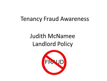 Tenancy Fraud Awareness Judith McNamee Landlord Policy.