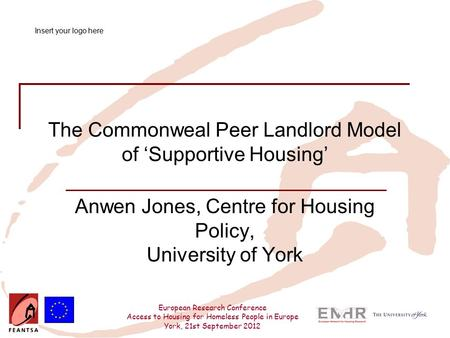 European Research Conference Access to Housing for Homeless People in Europe York, 21st September 2012 The Commonweal Peer Landlord Model of 'Supportive.