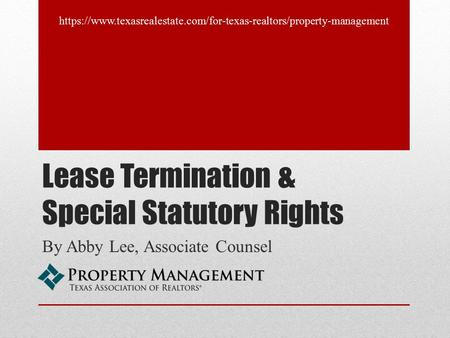Lease Termination & Special Statutory Rights By Abby Lee, Associate Counsel https://www.texasrealestate.com/for-texas-realtors/property-management.