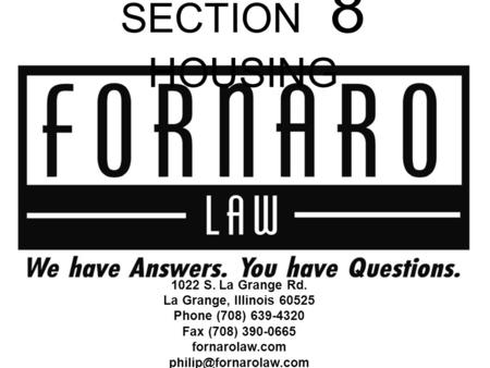 SECTION 8 HOUSING 1022 S. La Grange Rd. La Grange, Illinois 60525 Phone (708) 639-4320 Fax (708) 390-0665 fornarolaw.com