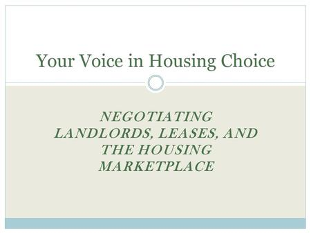 NEGOTIATING LANDLORDS, LEASES, AND THE HOUSING MARKETPLACE Your Voice in Housing Choice.