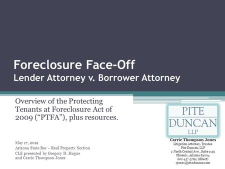"Foreclosure Face-Off Lender Attorney v. Borrower Attorney Overview of the Protecting Tenants at Foreclosure Act of 2009 (""PTFA""), plus resources. May 17,"