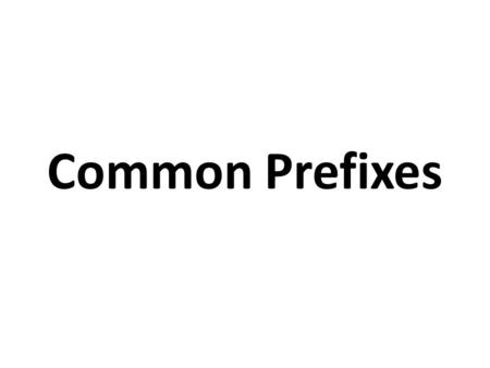 Common Prefixes. Vocabulary Root word (base word) – a word with no prefixes or suffixes Prefix – a group of letters in front of a word that change the.