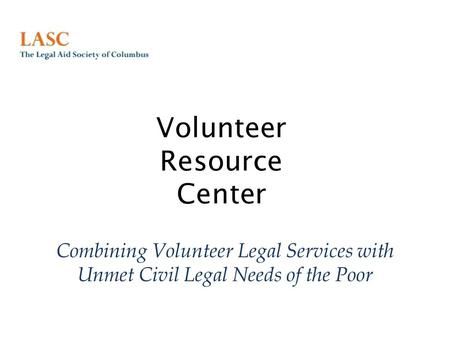Volunteer Resource Center Combining Volunteer Legal Services with Unmet Civil Legal Needs of the Poor.