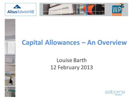 Louise Barth 12 February 2013 Capital Allowances – An Overview.