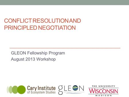 CONFLICT RESOLUTION AND PRINCIPLED NEGOTIATION GLEON Fellowship Program August 2013 Workshop.