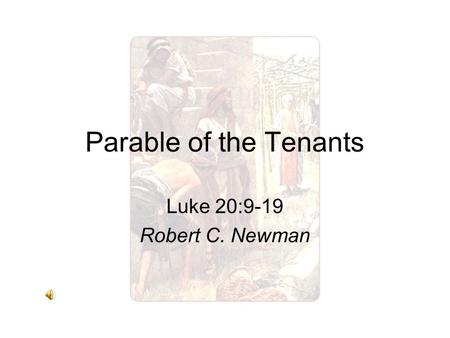 Parable of the Tenants Luke 20:9-19 Robert C. Newman.