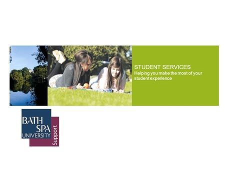 STUDENT SERVICES Helping you make the most of your student experience.