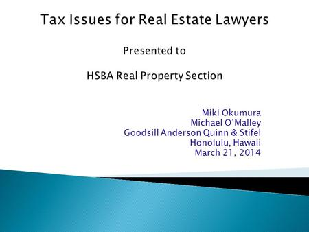 Miki Okumura Michael O'Malley Goodsill Anderson Quinn & Stifel Honolulu, Hawaii March 21, 2014.
