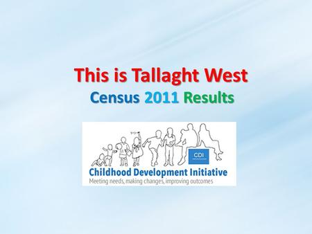 This is Tallaght West Census 2011 Results. History of Irish Census The first full census of Ireland was in 1821 At ten-yearly intervals from 1831 to 1911.