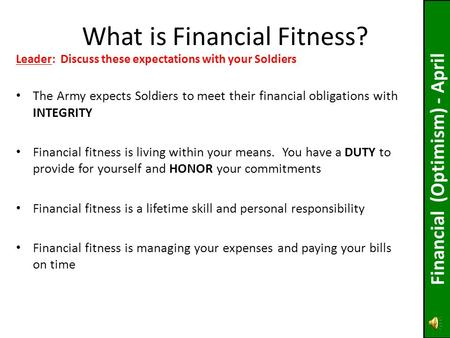 The Army expects Soldiers to meet their financial obligations with INTEGRITY Financial fitness is living within your means. You have a DUTY to provide.
