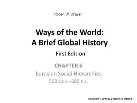 Ways of the World: A Brief Global History First Edition CHAPTER 6 Eurasian Social Hierarchies 500 B.C.E. –500 C.E. Copyright © 2009 by Bedford/St. Martin's.
