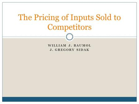 WILLIAM J. BAUMOL J. GREGORY SIDAK The Pricing of Inputs Sold to Competitors.
