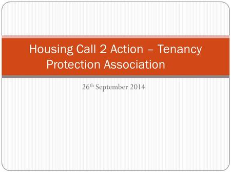 26 th September 2014 Housing Call 2 Action – Tenancy Protection Association.