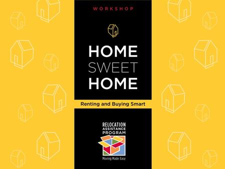 Home Sweet Home Renting and Buying Smart Workshop.