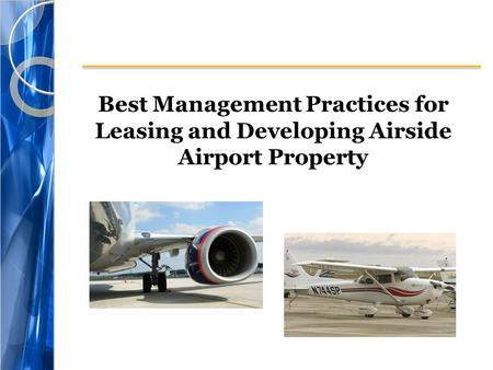 Best Management Practices for Leasing and Developing Airside Airport Property.