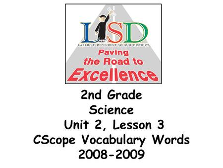 2nd Grade Science Unit 2, Lesson 3 CScope Vocabulary Words 2008-2009.