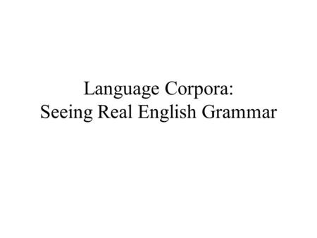 Language Corpora: Seeing Real English Grammar. What ' s wrong with these examples? Conjunctions: Marsha ordered a double latte, for she had a long night.
